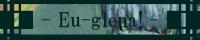 Eu-glena!