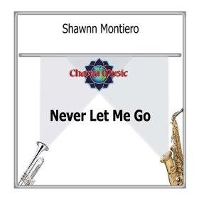 Shawnn Montiero(Never Let Me Go)