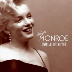 Marilyn Monroe(I Wanna Be Loved by You)