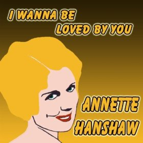 Annette Hanshaw(I Wanna Be Loved by You)