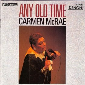 Carmen McRae(Any Old Time)