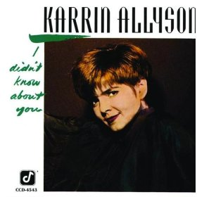 Karrin Allyson(I Didn't Know About You)
